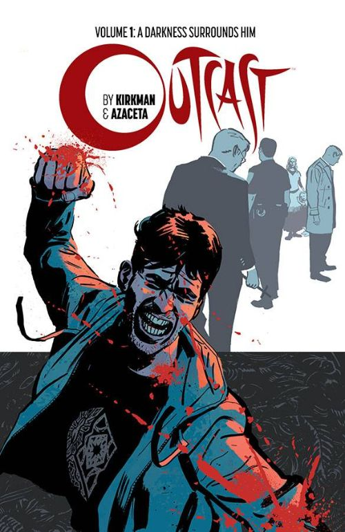 OUTCAST BY KIRKMAN AND AZACETAVOL 01: A DARKNESS SURROUNDS HIM