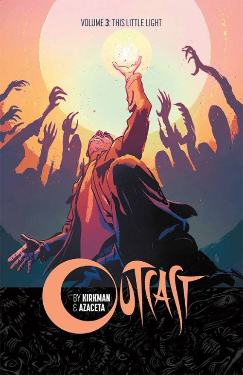 OUTCAST BY KIRKMAN AND AZACETAVOL 03: THIS LITTLE LIGHT