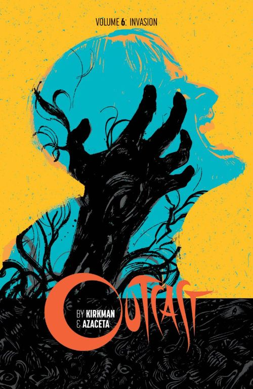 OUTCAST BY KIRKMAN AND AZACETAVOL 06: INVASION