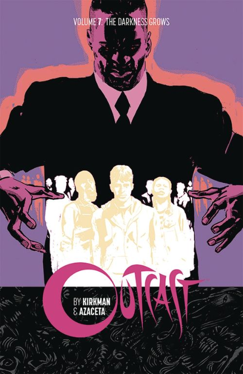 OUTCAST BY KIRKMAN AND AZACETAVOL 07: THE DARKNESS GROWS