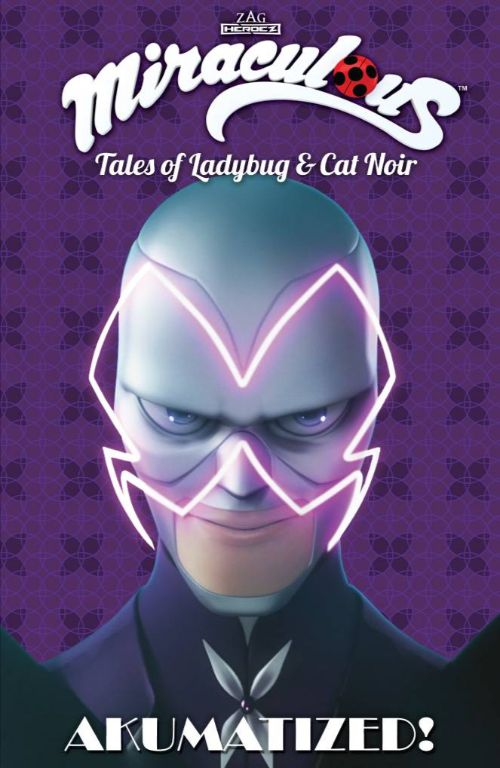 MIRACULOUS: TALES OF LADYBUG AND CAT NOIR VOL 04: AKUMATIZED!