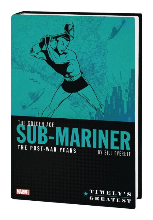 TIMELY'S GREATEST: THE GOLDEN AGE SUB-MARINER BY BILL EVERETT--THE POST-WAR YEARS OMNIBUS