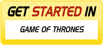 Get Started in GAME OF THRONES