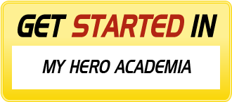 Get Started in MY HERO ACADEMIA