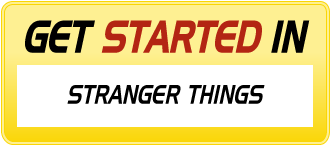 Get Started in STRANGER THINGS